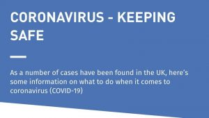 Text: Coronavirus- Keeping Safe: As a number of cases have been found in the UK, here's some information on what to do when it comes to coronavirus (COVID-19)