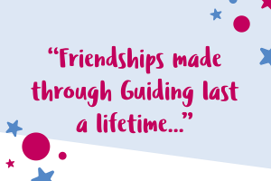 "Text"" ""Friendships made through Guiding last a lifetime..."""